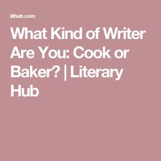 What Kind of Writer Are You: Cook or Baker? | Literary Hub