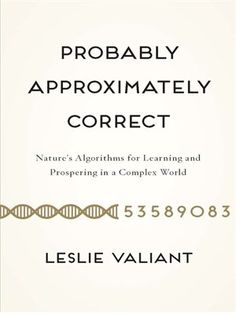 Buy Probably Approximately Correct: Nature's Algorithms for Learning and Prospering in a Complex World by Leslie Valiant and Read this Book on Kobo's Free Apps. Discover Kobo's Vast Collection of Ebooks and Audiobooks Today - Over 4 Million Titles! Reading Lists, Textbook, Audiobooks, Ebooks, This Book, Learning, World, Nature, Free Apps