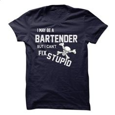 I may be a BARTENDER - #shirt prints #sweater ideas. SIMILAR ITEMS => https://www.sunfrog.com/LifeStyle/I-may-be-a-BARTENDER.html?68278