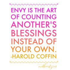 Envy is the art of counting another's blessings instead of your own. -Harold Coffin | Free Inspirational Quote Graphics at SarahKoontz.com