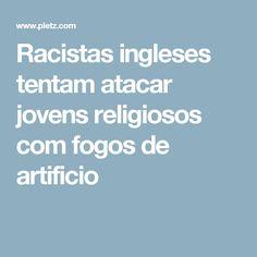 Racistas ingleses tentam atacar jovens religiosos com fogos de artificio