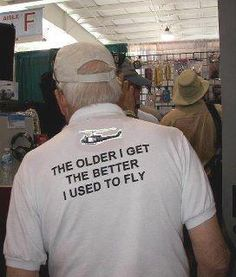 The older I get | Hah - I know (of) a few people who need this T.... :D