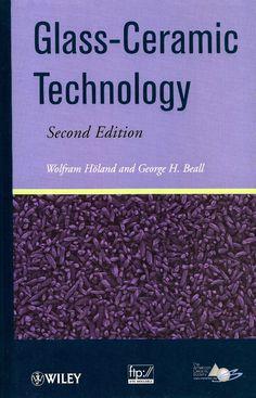 HÖLAND, Wolfram; BEALL, George H.. Glass-ceramic technology. 2 ed. Hoboken: John Wiley & Sons, 2012. xx, 414 p. Inclui bibliografia e índice; il. (algumas color.) tab. quad.; 24x16cm. ISBN 9780470487877.  Palavras-chave: CIENCIA DOS MATERIAIS; VITROCERAMICOS; TECNOLOGIA DE CERAMICA E VIDRO.  CDU 666.3 / H722g / 2 ed. / 2012