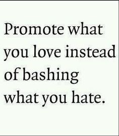 Positivity; you'll never change anyone's mind if you make them feel like their being attacked. Plus, you'll probably sound ignorant