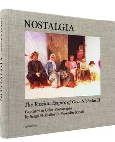 Nostalgia –   The Russian Empire of Czar Nicholas II  The Russia of Czar Nicholas II in laboriously restored historical color photographs by Sergei Mikhailovich Prokudin-Gorskii
