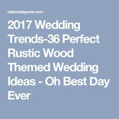 2017 Wedding Trends-36 Perfect Rustic Wood Themed Wedding Ideas - Oh Best Day Ever