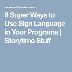 6 Super Ways to Use Sign Language in Your Programs | Storytime Stuff