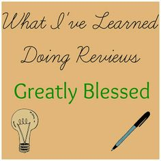 Greatly Blessed: What I've learned from doing reviews