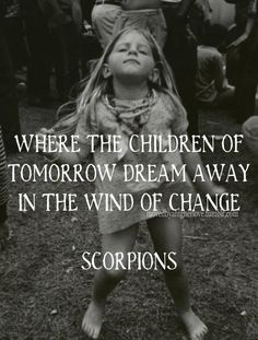 The Scorpions - Wind of change Cool Lyrics, Music Lyrics, Art Music, Music Songs, Music Love, Music Is Life, Rock Music, Wind Of Change Lyrics, Bukowski