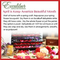 April is Keep America Beautiful Month!  Dehydrate your flower bouquets with Excalibur Dehydrators!