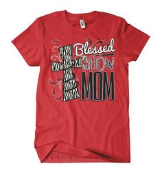 Livestock Showgirls  - Blessed Show Mom Tee, $19.99 (http://www.livestockshowgirls.com/blessed-show-mom-tee/)