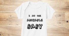 "Discover Adorable Baby Onesie T-Shirt, a custom product made just for you by Teespring. With world-class production and customer support, your satisfaction is guaranteed. - Get your ""I AM ONE ADORABLE BABY"" onesie TODAY...."