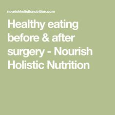 Healthy eating before & after surgery - Nourish Holistic Nutrition