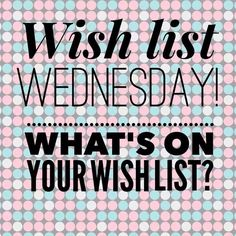 Add items to your wish list! Find those items by clicking on the picture.