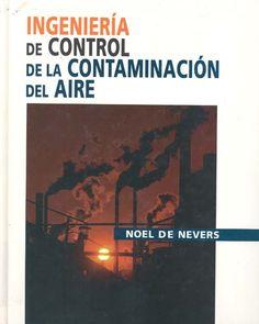 Ingeniería de control de la contaminación del aire / Noel de Nevers ; traducción: José Hernán Pérez Castellanos #novetatsfiq2017 All Locations, Control, Noel