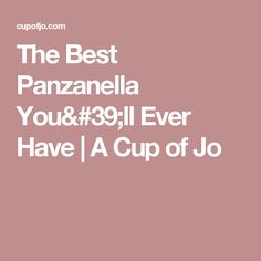 The Best Panzanella You'll Ever Have | A Cup of Jo