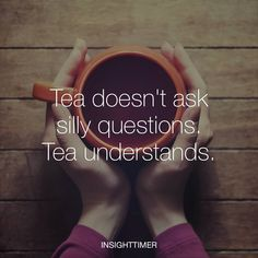 Tea doesn't ask silly questions. Silly Questions, This Or That Questions, Tea Time Quotes, Tea Quotes Funny, Tea Lover Quotes, Life Quotes, Café Chocolate, The Chai, Tea And Books
