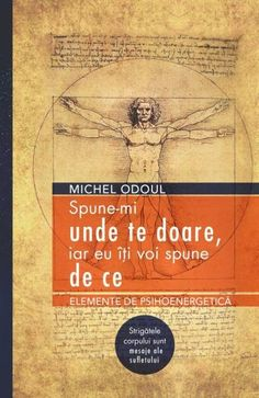 Spune-mi unde te doare, iar eu iti voi spune de ce - Michel Odoul Good Books, Books To Read, Amazing Books, Margaret Atwood, World Of Books, Sciatica, Real Madrid, Nasa, Spirituality