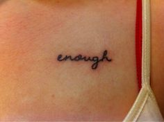 """This is my first tattoo & I'm so in love with it! I got it because I AM enough. Because in my darkest days, I wish something had been there to remind me that I was enough to be worthwhile. Because even if I wasn't enough to someone else, I am enough for myself. Because little things are enough to keep me sane when things aren't great. Because the people I love are enough to keep me going. Because love is enough & because you are enough."""