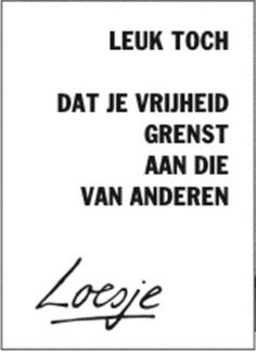 Nice, isn't it; that your freedom borders to the freedom of of others Dutch Quotes, Your Freedom, Just Love, Wonders Of The World, Inspirational Quotes, Positivity, Peace, Words, Google