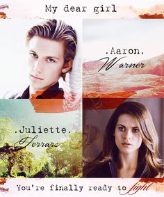 MY DEAR GIRL YOUR FINALLY READY TO FIGHT- SHATTER ME WARNER AND JULIETTE