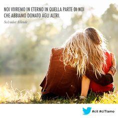 Noi vivremo in eterno in quella parte di noi che abbiamo donato agli altri. (Salvador Allende) #cit #ciTIamo #citazione #aforismi #quotes #quote