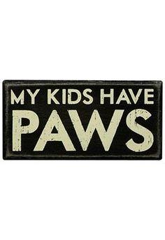 Box Sign-Kids Have Pawshttp://www.shadyandkatie.com/store/box-sign-kids-have-paws/dp/2105