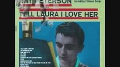 Ray Peterson - Tell Laura I love her, via YouTube.