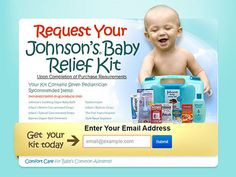 Sign up through a single page sign up to get Johnson's Baby Relief kit with a Pre-Paid visa gift card. Just submit your email address to request the Baby relief kit from Johnson. Your kit will contain seven pediatricians recommended items including Johnson's soothing vapor baby bath.