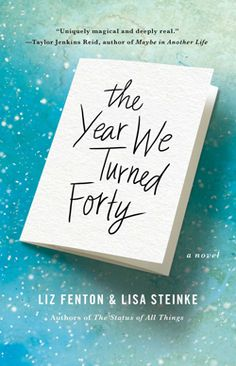 April 2016 Women's Fiction Best Bets  __________________________   The Year We Turned Forty by Liz Fenton & Lisa Steinke