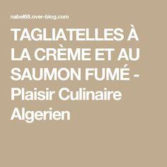 TAGLIATELLES À LA CRÈME ET AU SAUMON FUMÉ  - Plaisir Culinaire Algerien