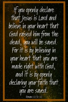 If you openly declare that Jesus is Lord and believe in your heart that God raised him from the dead, you will be saved. For it is by believing in your heart that you are made right with God, and it is by openly declar Scripture Verses, Bible Scriptures, Bible Quotes, Bible Verse Search, Romans 10 9, Jesus Today, Twin Flames, Catholic Saints, Christian Encouragement