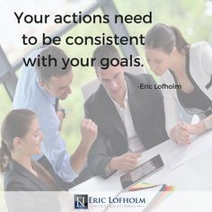 Ask yourself this critical, potentially life-changing question:  Are your actions consistent with your goals and dreams?