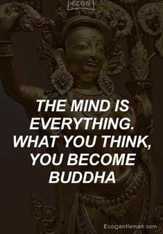 """""""The mind is everything what you think you become"""" Quotes from Buddha"""
