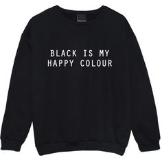 Cheap hoodies for ladies, Buy Quality casual hoodies directly from China women sweatshirt Suppliers: Harajuku Women Sweatshirt Jumper BLACK IS MY HAPPY COLOR Letters Print Casual Hoody For Lady Funny Hipster Street Black Hipster Shirts, Hipster Sweater, Hipster Goth, Hipster Stuff, Hipster Outfits, Nu Goth, Grunge Outfits, Retro Sweatshirts, Emo Outfits