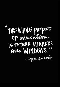 »The Whole Purpose of Education is to turn Mirrors into Windows« by Sydney D. Harris • Fantastic quote that reminds me of Dead Poet Society • from »And I Quote« by shutterbean