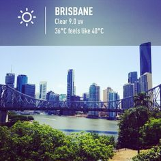 Brisbane, sunny one day, perfect the next!
