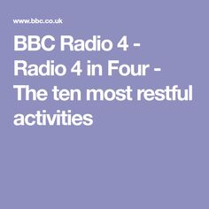 BBC Radio 4 - Radio 4 in Four -  The ten most restful activities