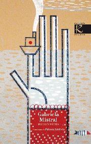 Gabriela Mistral. Selección Poética