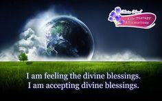 I am feeling the divin blessings. I am accepting divine blessings.  Dr.Monica Nagpal http://drmonicanagpal.com/