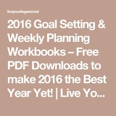 2016 Goal Setting & Weekly Planning Workbooks – Free PDF Downloads to make 2016 the Best Year Yet! | Live Your Legend