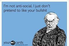 "hahhah someone told me i was antisocial the other day and i was thinking ""well about that..."""