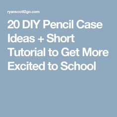 20 DIY Pencil Case Ideas + Short Tutorial to Get More Excited to School