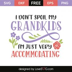 *** FREE SVG CUT FILE for Cricut, Silhouette and more *** I don't spoil my grandkids, I'm just very accommodating Cricut Craft Room, Cricut Vinyl, Svg Files For Cricut, Cricut Monogram, Free Stencils, Cricut Explore Air, Silhouette Projects, Silhouette Cameo, Free Svg Cut Files