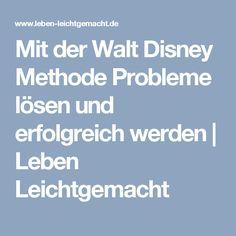 Mit der Walt Disney Methode Probleme lösen und erfolgreich werden | Leben Leichtgemacht