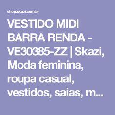 VESTIDO MIDI BARRA RENDA - VE30385-ZZ | Skazi, Moda feminina, roupa casual, vestidos, saias, mulher moderna