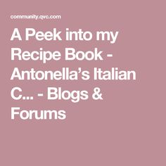 A Peek into my Recipe Book - Antonella's Italian C... - Blogs & Forums