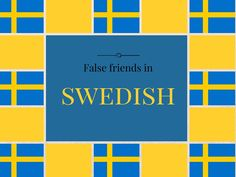 Check out our new blog post about false friends in the Swedish language!
