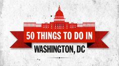 50 things to do in Washington, DC I've lived here all my life and I didn't know about many of these.