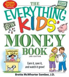 The Everything Kids' Money Book: Earn it, Save it and Watch it Grow! by Brette McWhorter Sember, J.D.